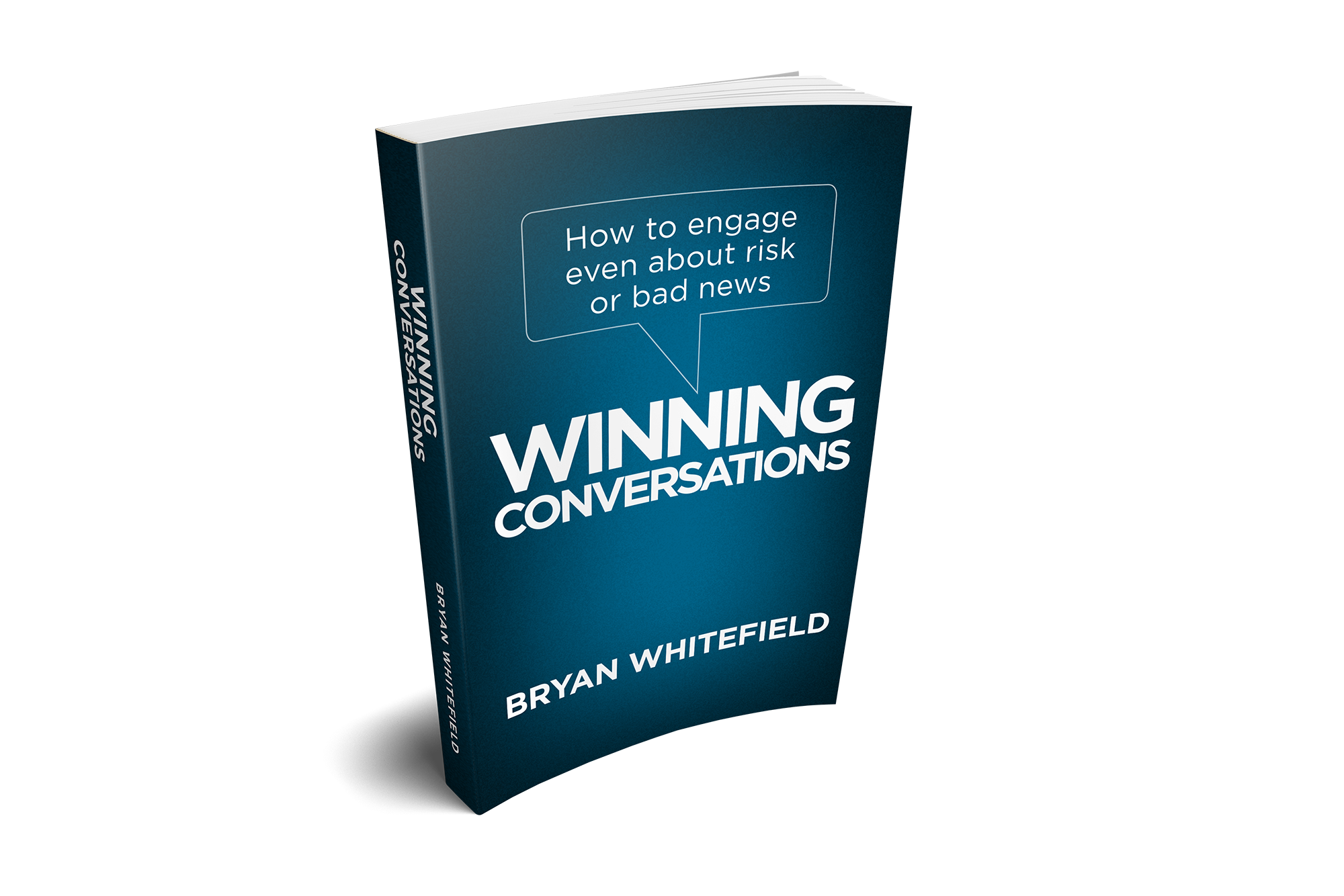WINNING CONVERSATIONS How to engage even about risk or bad news